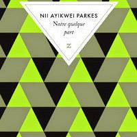 """""""Notre Quelque Part"""" de Nii Ayikwei Parkes…"""