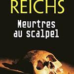 « Meurtres au Scalpel » de Kathy REICHS…