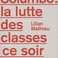 Essai : « Columbo la lutte des classes ce soir à la télé » de Lilian Mathieu…