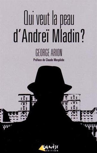 Polar roumain de George ARION : Qui veut la Peau d'Andreï Mladin ?