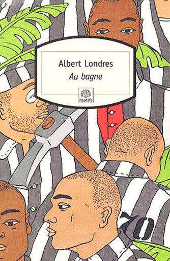 Au Bagne d'Albert Londres : couverture du livre de la collection Motifs du Serpent à Plumes, illustrée par Karen Petrossian