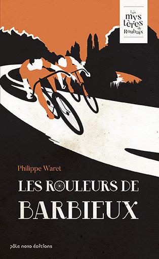 Les Rouleurs de Barbieux : couverture du livre de Philippe WARET